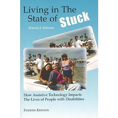 Living in the State of Stuck: How Assistive Technology Impacts the Lives of People with Disabilities, Used Book, (9781571290984)