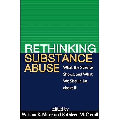 Rethinking Substance Abuse: What the Science Shows, and What We Should Do about It, New Book, (9781572302310)
