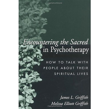 Encountering the Sacred in Psychotherapy: How to Talk with People about Their Spiritual Lives, New Book, (9781572309388)