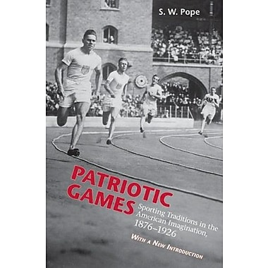 Patriotic Games: Sporting Tradition in the American Imagination, 1876-1926, New Book, (9781572334984)