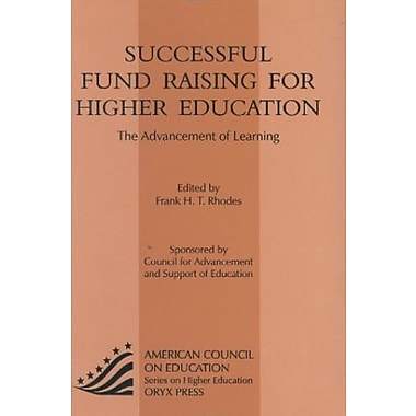 Successful Fund Raising for Higher Education: The Advancement Of Learning