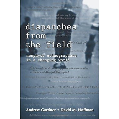 Dispatches from the Field: Neophyte Ethnographers in a Changing World, New Book, (9781577664512)