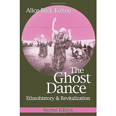 The Ghost Dance: Ethnohistory and Revitalization, New Book, (9781577664536)