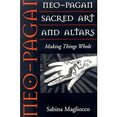 Neo-Pagan Sacred Art and Altars: Making Things Whole (Folk Art and Artists Series), Used Book, (9781578063918)