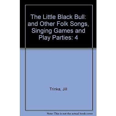 The Little Black Bull: and Other Folk Songs, Singing Games and Play Parties/G6963, New Book, (9781579996208)