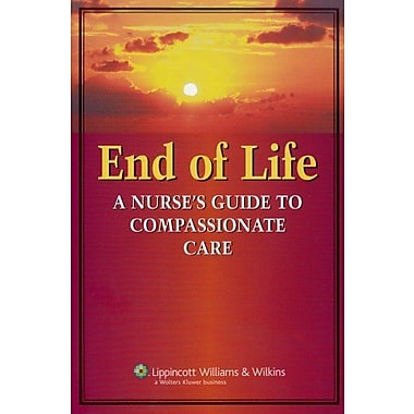 End of Life: A Nurse's Guide to Compassionate Care, Used Book, (9781582556604)