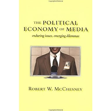 The Political Economy of Media: Enduring Issues, Emerging Dilemmas, New Book, (9781583671610)