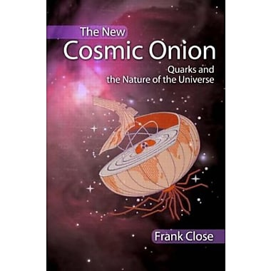 The New Cosmic Onion: Quarks and the Nature of the Universe, New Book, (9781584887980)