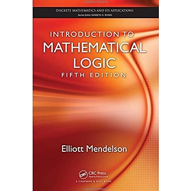 Introduction to Mathematical Logic, Fifth Edition (Discrete Mathematics and Its Applications)