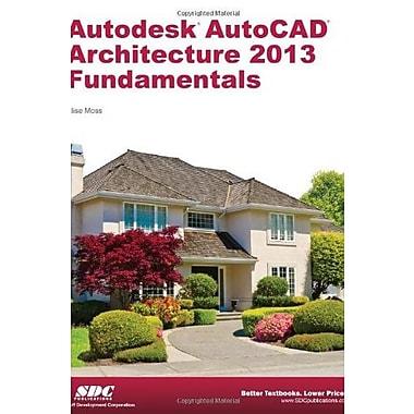 Autodesk AutoCAD Architecture 2013 Fundamentals, New Book, (9781585037452)