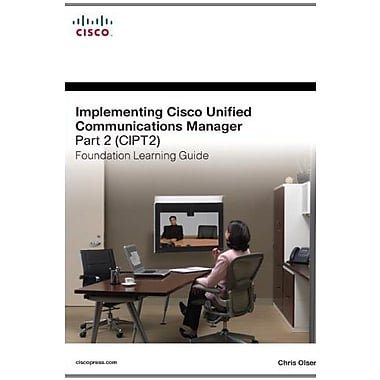 Implementing Cisco Unified Communications Manager, Part 2 (CIPT2) Foundation Learning Guide, New Book, (9781587142536)
