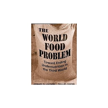 The World Food Problem: Toward Ending Undernutrition in the Third World, New Book, (9781588266385)