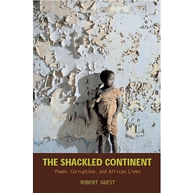 The Shackled Continent: Power, Corruption, and African Lives, New Book, (9781588342140)