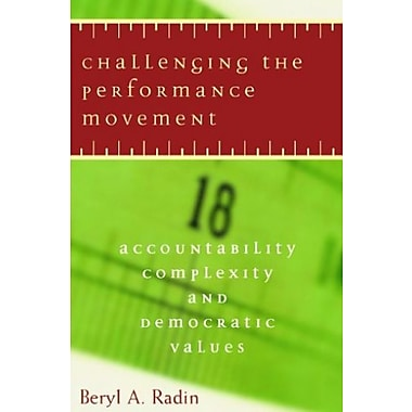 Challenging the Performance Movement: Accountability, Complexity, and Democratic Values, New Book, (9781589010918)