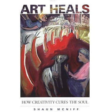 Art Heals: How Creativity Cures the Soul, New Book, (9781590301661)