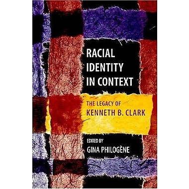Racial Identity in Context: The Legacy of Kenneth B. Clark (Decade of Behavior)