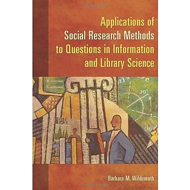 Applications of Social Research Methods to Questions in Information and Library Science, New Book, (9781591585039)