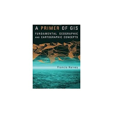 A Primer of GIS: Fundamental Geographic and Cartographic Concepts, Used Book, (9781593855659)