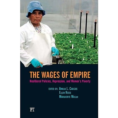 The Wages of Empire: Neoliberal Policies, Repression, and Women's Poverty, New Book, (9781594513480)