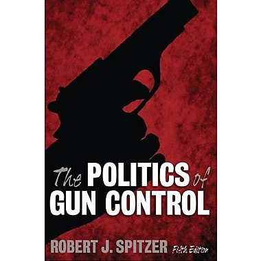 The Politics of Gun Control, 5th Edition, New Book, (9781594519871)