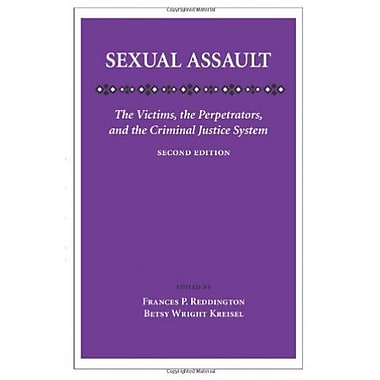 Sexual Assault: The Victims, the Perpetrators, and the Criminal Justice System, Used Book, (9781594605772)