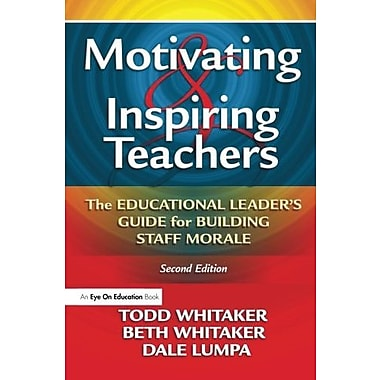 Motivating & Inspiring Teachers: The Educational Leader's Guide for Building Staff Morale, New Book, (9781596671034)
