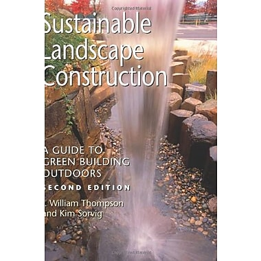 Sustainable Landscape Construction: A Guide to Green Building Outdoors, Second Edition, New Book, (9781597261432)