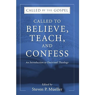Called to Believe, Teach, and Confess: An Introduction to Doctrinal Theology, New Book, (9781597521437)