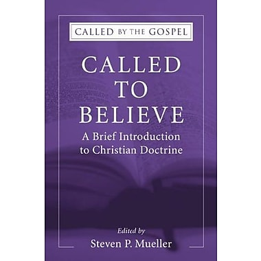 Called to Believe: A Brief Introduction to Christian Doctrine: (Called by the Gospel: Introductions to Christian History and)