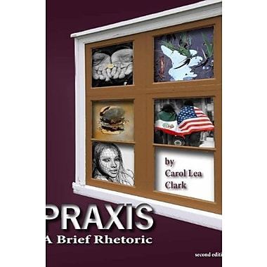 Praxis: A Brief Rhetoric, New Book, (9781598715088)
