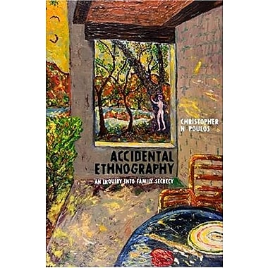 ACCIDENTAL ETHNOGRAPHY: AN INQUIRY INTO FAMILY SECRECY (Writing Lives), New Book, (9781598741469)