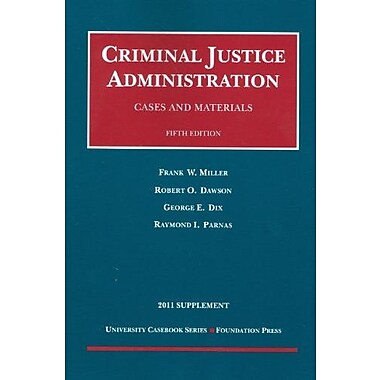 Miller, Dawson, Dix and Parnas' Cases and Materials on Criminal Justice Administration, 5th, 2011, New Book, (9781599419695)