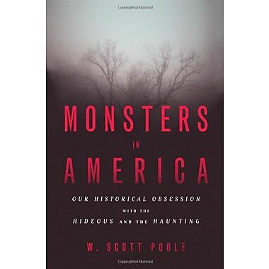 Monsters in America: Our Historical Obsession with the Hideous and the Haunting, New Book, (9781602583146)