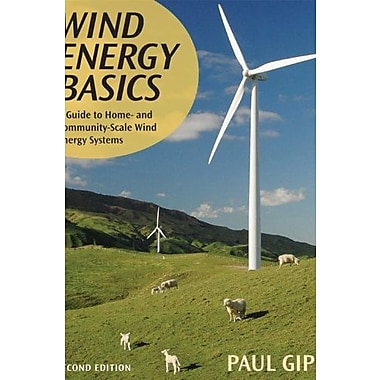 Wind Energy Basics: A Guide to Home and Community Scale Wind-Energy Systems, New Book, (9781603580304)
