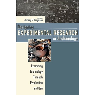Designing Experimental Research in Archaeology: Examining Technology through Production and Use, New Book, (9781607320227)