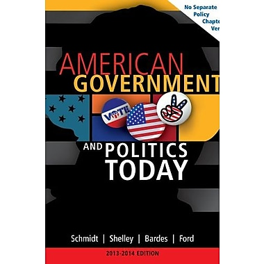 American Government and Politics Today, No Separate Policy Chapters Version, 2013-2014, Used Book (9781133956051)