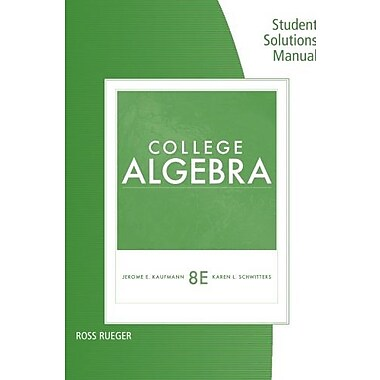 Student Solutions Manual for Kaufmann/Schwitters' College Algebra, 8th, New Book (9781111990459)