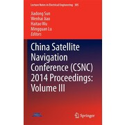 China Satellite Navigation Conference (CSNC) 2014 Proceedings: Volume III (Lecture Notes in Electrical Engineering)