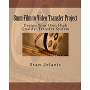8mm Film to Video Transfer Project: Design Your Own High QualityTransfer System