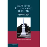 Jews in the Russian Army, 1827-1917: Drafted into Modernity