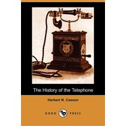 The History of the Telephone (Dodo Press): Thirty-Five Short Years, And Presto! The Newborn Art Of Telephony Is Fullgrown.