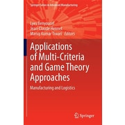 Applications of Multi-Criteria and Game Theory Approaches: Manufacturing and Logistics