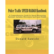 Police Traffic SPEED RADAR Handbook: A Comprehensive Guide to Speed Measuring Systems. Includes Microwave and Laser Radar.