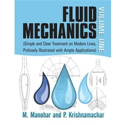 Fluid Mechanics Volume 1: (Simple and Clear Treatment on Modern Lines, Profusely Illustrated with Ample Applications)