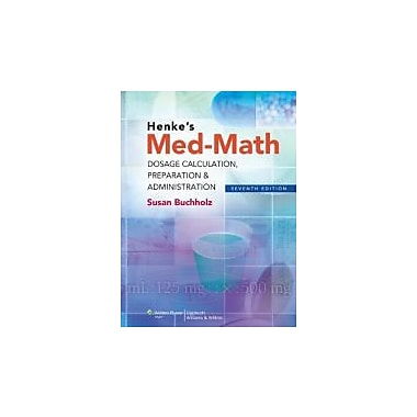 Henke's Med-Math: Dosage Calculation, Preparation & Administration (Bucholz, Henke's Med-Math), New Book (9781608317998)