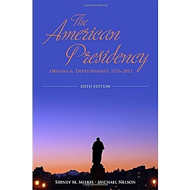 The American Presidency: Origins and Development, 1776-2011