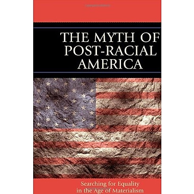 The Myth of Post-Racial America: Searching for Equality in the Age of Materialism, New Book (9781610480062)