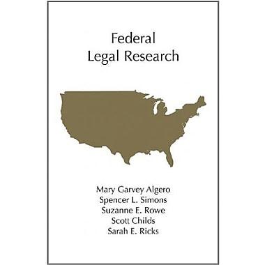 Federal Legal Research (Carolina Academic Press Legal Research)