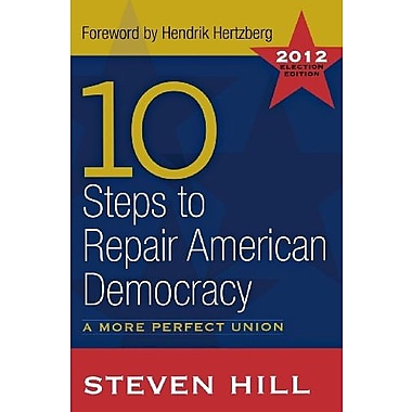 10 Steps to Repair American Democracy: A More Perfect Union-2012 Election Edition, New Book (9781612051925)