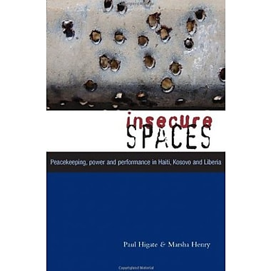 Insecure Spaces: Peacekeeping in Liberia, Kosovo and Haiti, New Book (9781842778876)